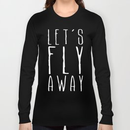 Let's Fly Away Long Sleeve T-shirt