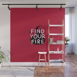 Find your fire Wall Mural