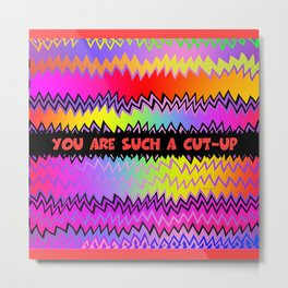 YOU ARE SUCH A CUT-UP Metal Print