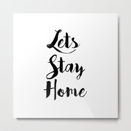 Black And White Lets Stay Home Quote Metal Print