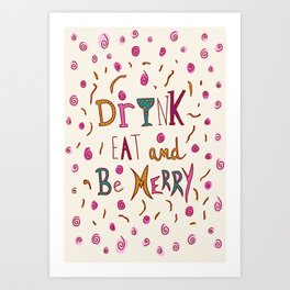 Drink Eat and Be Merry Art Print