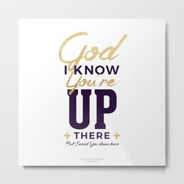 God I know You're up there Metal Print