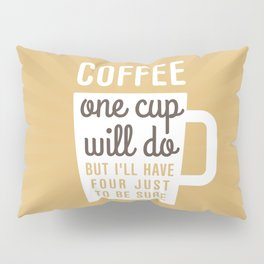 One Cup Of Coffee Pillow Sham