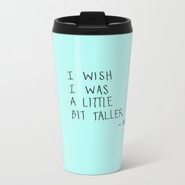 I Wish I Was A Little Bit Taller... Metal Travel Mug