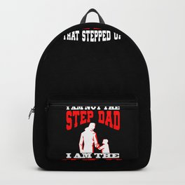 Mens I Am Not The Step Dad I Am The Dad That Stepped Up design Backpack