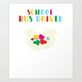School Bus Driver If You Think My Hands Are Full You Should See My Heart T Shirt Art Print