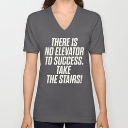 There is no elevator to success, you have to take the stairs, inspirational quote, motivaitonal sayi Unisex V-Neck