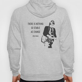 There is nothing so stable as change- Bob Dylan Hoody