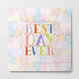 Best Day Ever + colorful dots Metal Print