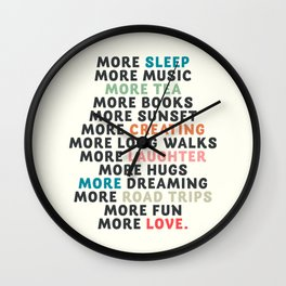 Good vibes quote, more sleep, dreaming, road trips, love, fun, happy life, lettering, laughter Wall Clock