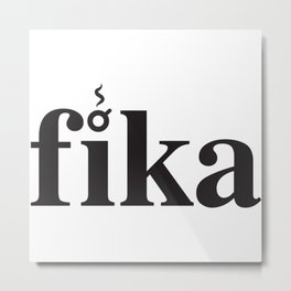 Fika Metal Print
