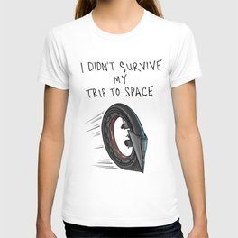 i didn't survive my trip to space T-shirt