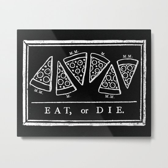 Eat, or Die (black) Metal Print