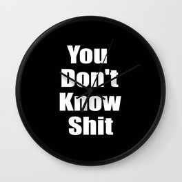 You dont know shit funny quote. Wall Clock