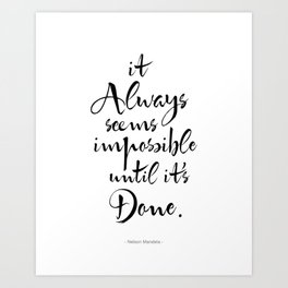 It Always Seems Impossible Until It's Done. Nelson Mandela Quote Art Print