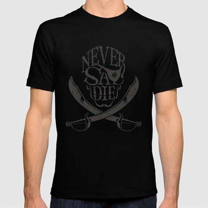 c8b01599a Never Say Die T-shirt by paulkieschedesign | Society6