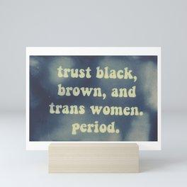trust black, brown, and trans women. period. Mini Art Print
