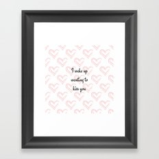I wake up wanting to kiss you (Valentine's Day Gifts / Valentine Gift) Framed Art Print