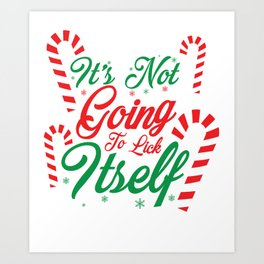 It's Not Going To Lick Itself Christmas Candy Cane Gift design Art Print