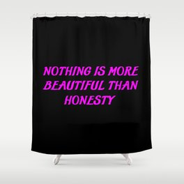 nothing is more beautifull than honesty Shower Curtain