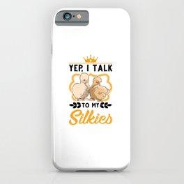 Yep, I Talk To My Silkies Silkie iPhone Case