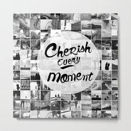 cherish every moment Metal Print