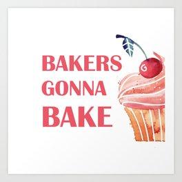 Bakers gonna bake Art Print