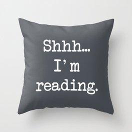 SHHH I'M READING - DARK GRAY Throw Pillow