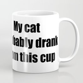 My cat probably drank from this cup Coffee Mug