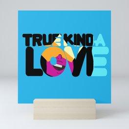True Kinda love Mini Art Print