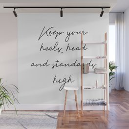 Keep your heels, head and standards high Wall Mural