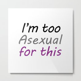 I'm Too Asexual For This - Square White BG Metal Print