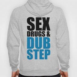 Sex, Drugs & Dupstep Quote Hoody