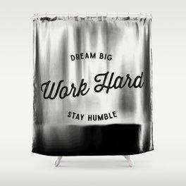 Dream Big. Work Hard. Stay Humble. Shower Curtain