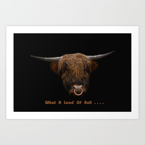 What A Load Of Bull .... Art Print