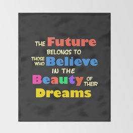 The Future Belongs to those who Believe in the Beauty of their Dreams Throw Blanket
