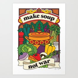 Make Soup Not War Art Print