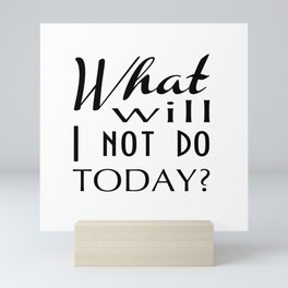 What Will I Not Do Today Typography Mini Art Print