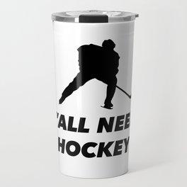 Y'all need hockey Travel Mug
