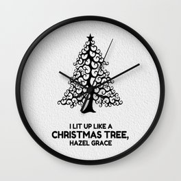 I lit up like a christmas tree, hazel grace TFIOS JOHN GREEN Wall Clock