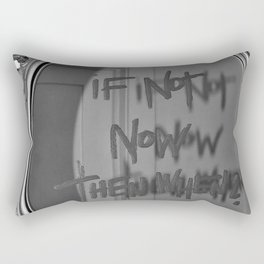 If Not Now Then When? motivational mirror on the wall black and white photography - photographs Rectangular Pillow