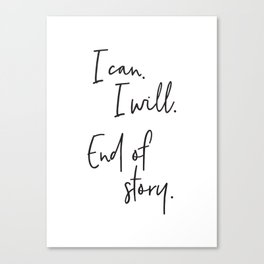 I can, I will. End of Story. Canvas Print