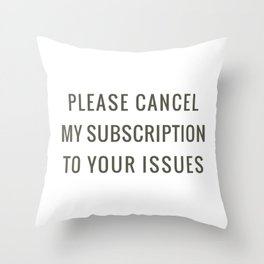 Subscription to your Issues Throw Pillow