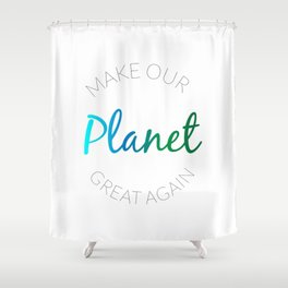 Make Our Planet Great Again Shower Curtain