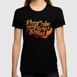 Keep Calm and burn them all T-shirt