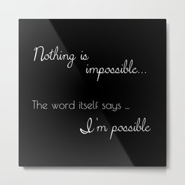 Nothing is impossible... The word itself says I'm possible ! Metal Print