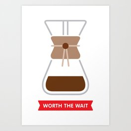 Worth the wait: Chemex Art Print