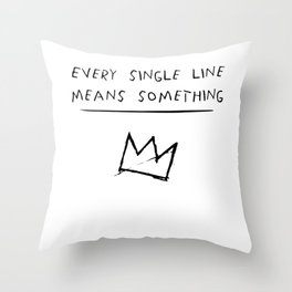 EVERY SINGLE LINE MEANS SOMETHING quote by Basquiat Throw Pillow