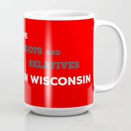 I Have Roots and Relatives in Wisconsin Coffee Mug
