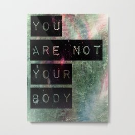 You are not your body Metal Print